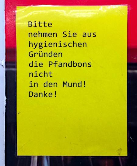 Bitte nehmen Sie aus hygienischen Gründen die Pfandbons nicht in den Mund! Danke!