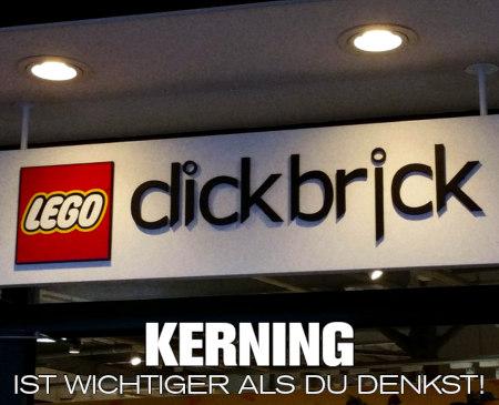 Werbung: Lego clickbrick -- Beim Wort 'clickbrick' hat der Werber das 'c' und das 'l' so eng zusammengestellt, dass sich das Wort als 'dickbrick' liest. Darunter der Text: Kerning ist wichtiger als du denkst!