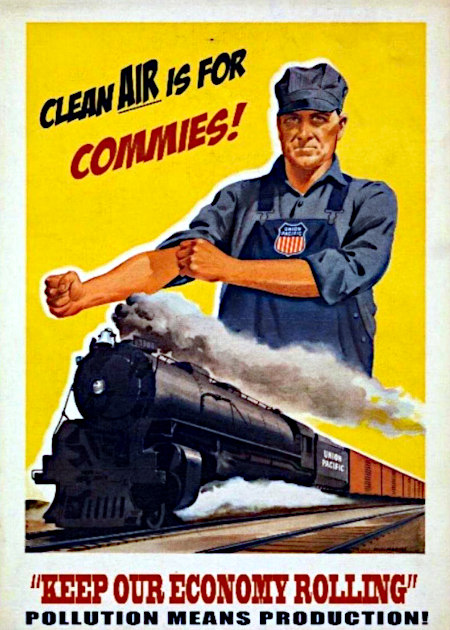 Clean air is for commies. Keep our economy rolling -- Pollution means production!