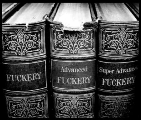 Three books: Fuckery, Advanced Fuckery, Super Advanced Fuckery