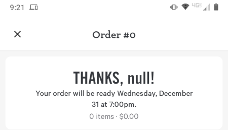 Screenshot einer App -- Order #0 -- THANKS, null! -- Your order will be ready Wednesday, December 31 at 7:00pm. -- 0 items, $0,00