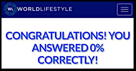 WORLDLIFESTYLE -- CONGRATULATIONS! YOU ANSWERED 0% CORRECTLY!